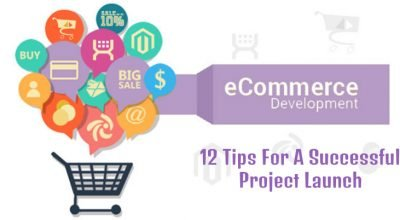 Ecommerce Development 12 Tips For A Successful Project Launch