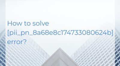 How to solve [pii_pn_8a68e8c174733080624b]